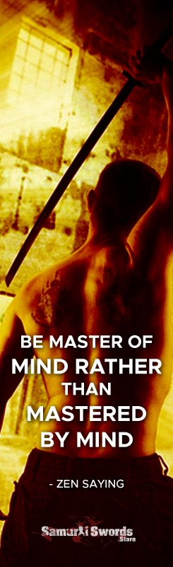 Be master OF mind rather than mastered BY mind. - Zen Saying