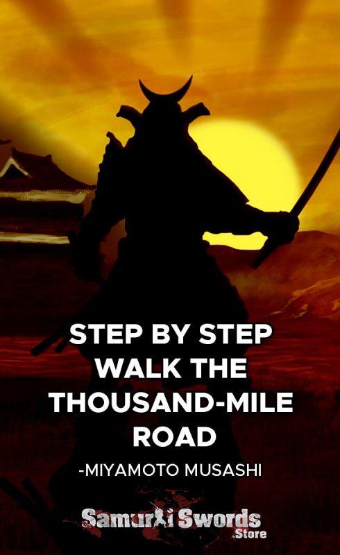Step by step walk the thousand-mile road. - Miyamoto Musashi