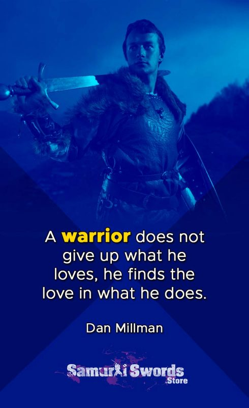 A warrior does not give up what he loves