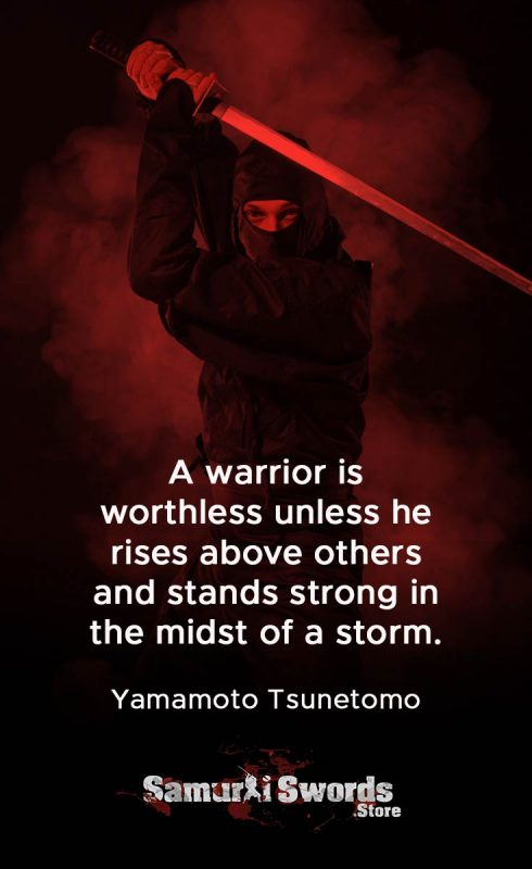 A warrior is worthless unless he rises above others and stands strong in the midst of a storm. - Yamamoto Tsunetomo