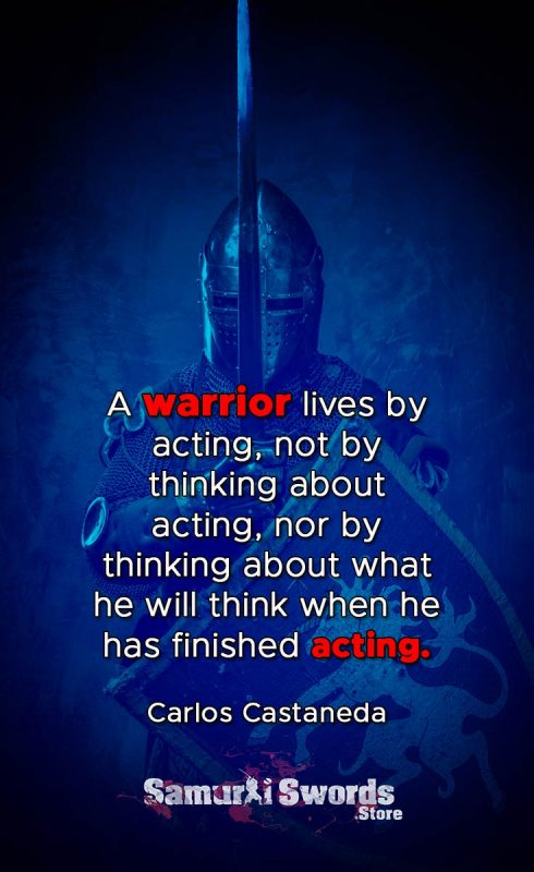 A warrior lives by acting
