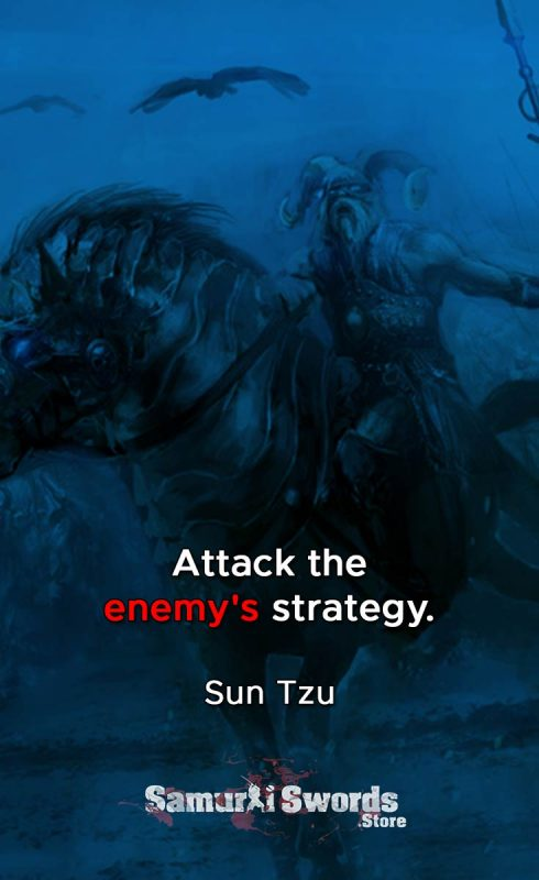 Attack the enemy's strategy. - Sun Tzu