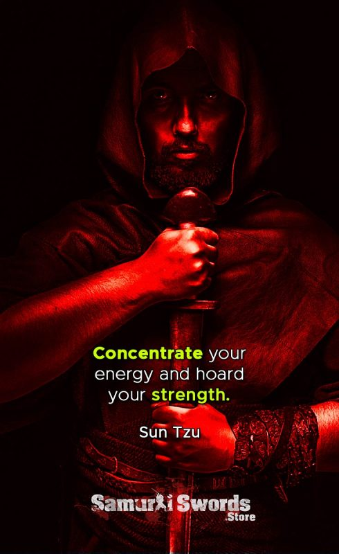 Concentrate your energy and hoard your strength. - Sun Tzu