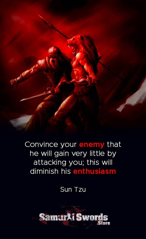 Convince your enemy that he will gain very little by attacking you; this will diminish his enthusiasm - Sun Tzu