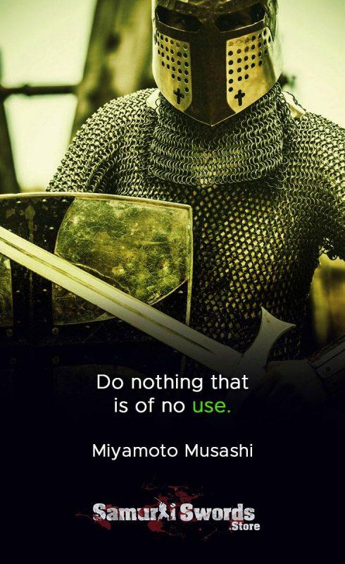 Do nothing that is of no use. - Miyamoto Musashi