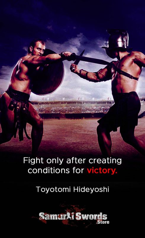 Fight only after creating conditions for victory. - Toyotomi Hideyoshi