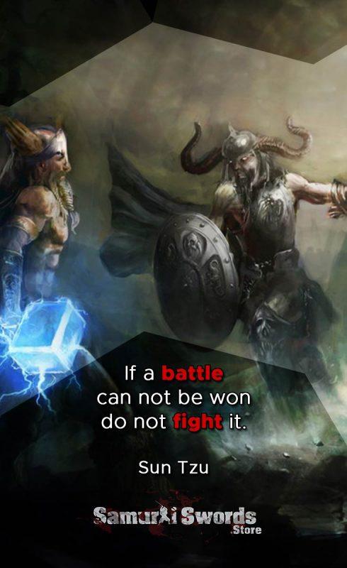 If a battle can not be won do not fight it. - Sun Tzu