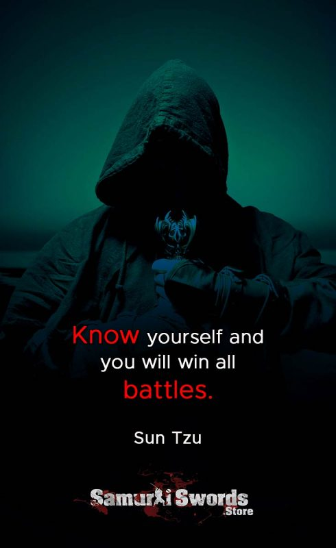 Know yourself and you will win all battles.  - Sun Tzu