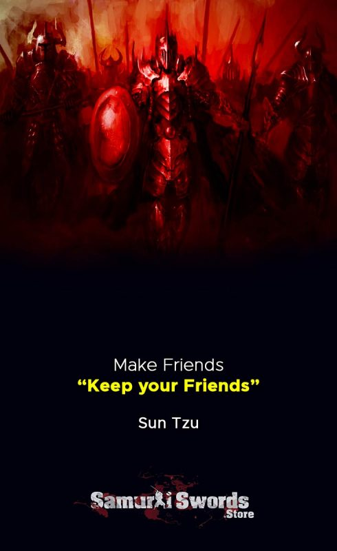 Make Friends - keep your friends - Sun Tzu