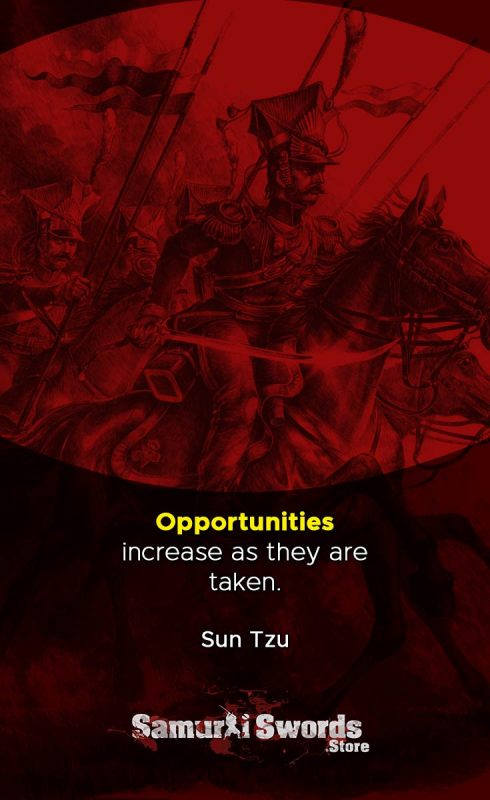 Opportunities increase as they are taken. - Sun Tzu