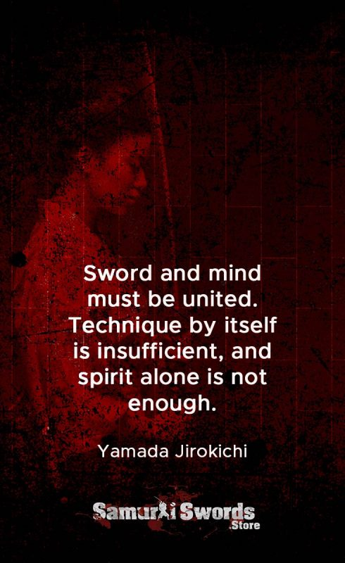 Sword and mind must be united. Technique by itself is insufficient