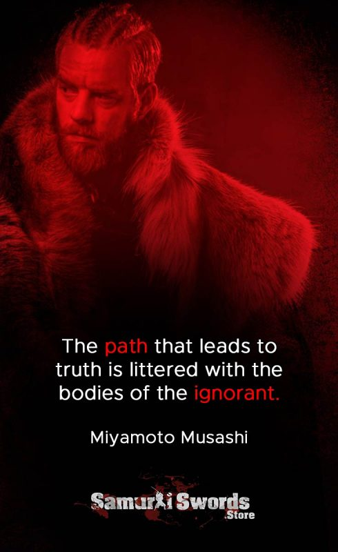 The path that leads to truth is littered with the bodies of the ignorant. - Miyamoto Musashi