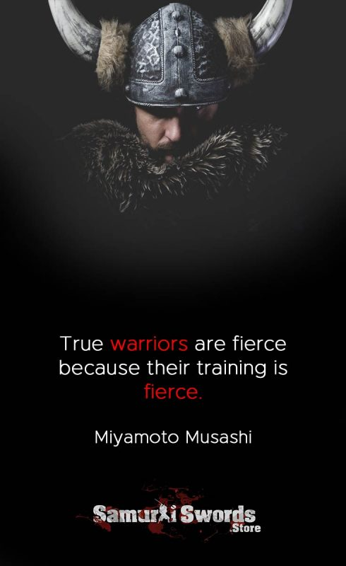 True warriors are fierce because their training is fierce. - Miyamoto Musashi